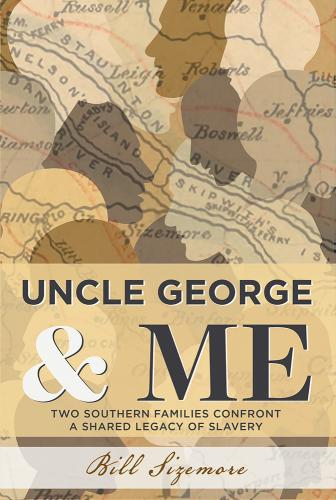 Uncle George and Me: Two Southern Families Confront a Shared Legacy of Slavery Cover Image