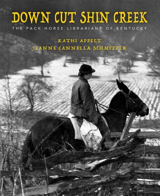 Down Cut Shin Creek: The Pack Horse Librarians of Kentucky Cover Image