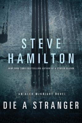 Die a Stranger: An Alex McKnight Novel (Alex McKnight Novels #9) Cover Image
