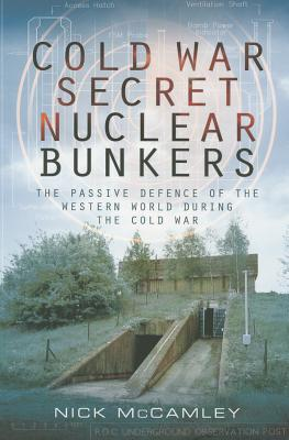 Cold War Secret Nuclear Bunkers: The Passive Defence of the Western World During the Cold War cover