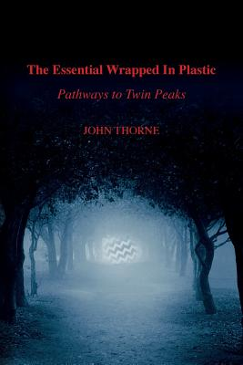 The Essential Wrapped In Plastic: Pathways to Twin Peaks Cover Image