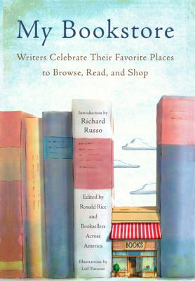 My Bookstore: Writers Celebrate Their Favorite Places to Browse, Read, and Shop Cover Image