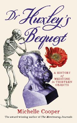Dr Huxley's Bequest: A History of Medicine in Thirteen Objects Cover Image