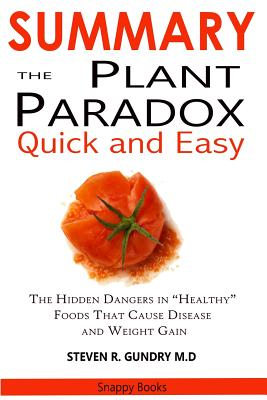Summary of the Plant Paradox Quick and Easy: The Hidden Dangers in Healthy Foods That Causes Disease and Weight Gain by Dr. Steven Gundry Cover Image