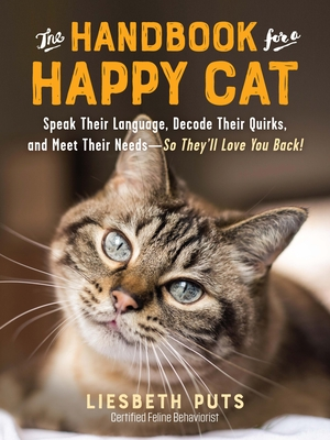 The Handbook for a Happy Cat: Speak Their Language, Decode Their Quirks, and Meet Their Needs—So They'll Love You Back! Cover Image
