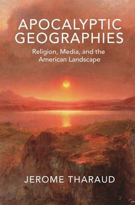 Apocalyptic Geographies: Religion, Media, and the American Landscape Cover Image
