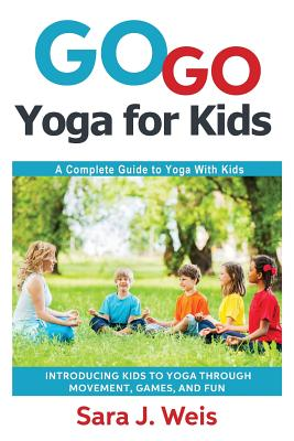 Go Go Yoga for Kids: A Complete Guide to Yoga with Kids Cover Image