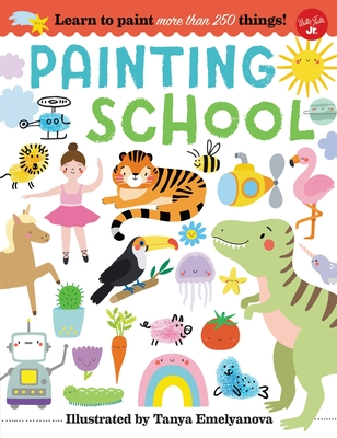 Painting School: Learn to paint more than 250 things! Cover Image
