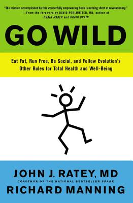 Go Wild: Eat Fat, Run Free, Be Social, and Follow Evolution's Other Rules for Total Health and Well-Being Cover Image