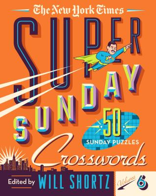 The New York Times Super Sunday Crosswords Volume 6: 50 Sunday Puzzles Cover Image