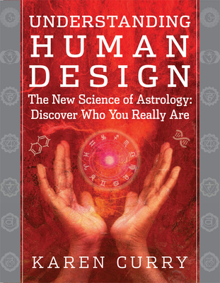 Understanding Human Design: The New Science of Astrology: Discover Who You Really Are Cover Image