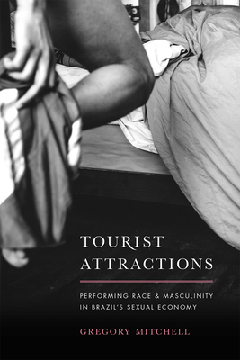 Tourist Attractions: Performing Race and Masculinity in Brazil's Sexual Economy Cover Image