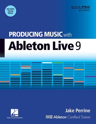 Producing Music with Ableton Live 9 [With DVD ROM] (Quick Pro Guides (Hal Leonard)) Cover Image
