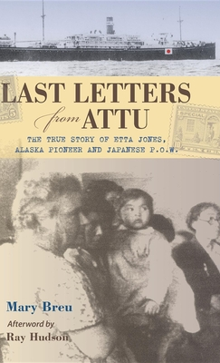 Last Letters from Attu: The True Story of Etta Jones, Alaska Pioneer and Japanese P.O.W. Cover Image