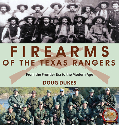 Firearms of the Texas Rangers: From the Frontier Era to the Modern Age Cover Image