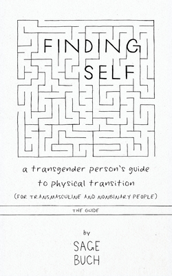 Finding Self: A Transgender Person's Guide to Physical Transition (For Transmasculine and Nonbinary People), The Guide Cover Image