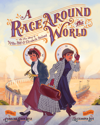 A Race Around the World: The True Story of Nellie Bly and Elizabeth Bisland (She Made History) cover