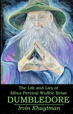The Life and Lies of Albus Percival Wulfric Brian Dumbledore Cover Image