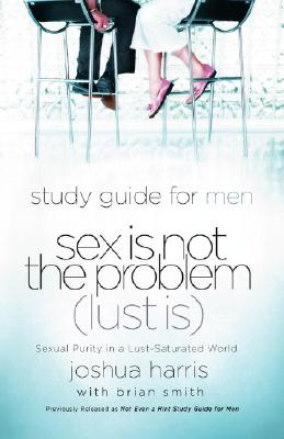 Study Guide for Men Sex Is Not the Problem (Lust Is) Cover