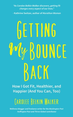 Getting My Bounce Back: How I Got Fit, Healthier, and Happier (and You Can, Too) Cover Image
