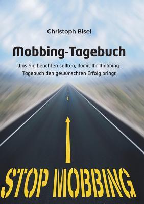 Mobbing-Tagebuch: Was Sie beachten sollten, damit Ihr Mobbing-Tagebuch den gewünschten Erfolg bringt Cover Image