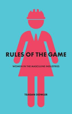 Rules of the Game: Women in the Masculine Industries Cover Image