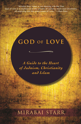 God of Love: A Guide to the Heart of Judaism, Christianity and Islam Cover Image