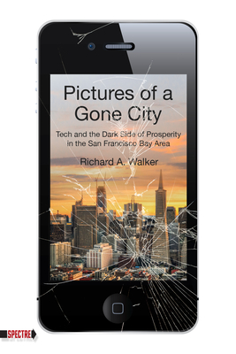 Pictures of a Gone City: Tech and the Dark Side of Prosperity in the San Francisco Bay Area  (Spectre) Cover Image