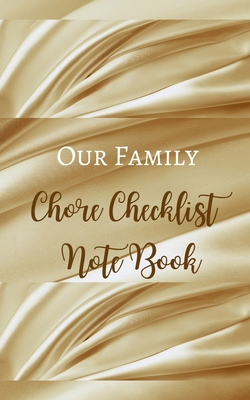 Our Family Chore Checklist Note Book - Luxury Cream Gold Brown Silk Smooth - Black White Interior - House Work 5 x 8 in Cover Image