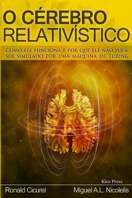 O Cerebro Relativistico: Como ele funciona e por que ele não pode ser simulado por uma maquina de Turing Cover Image