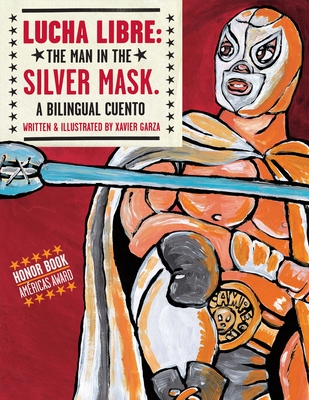 Lucha Libre: The Man in the Silver Mask: A Bilingual Cuento Cover Image