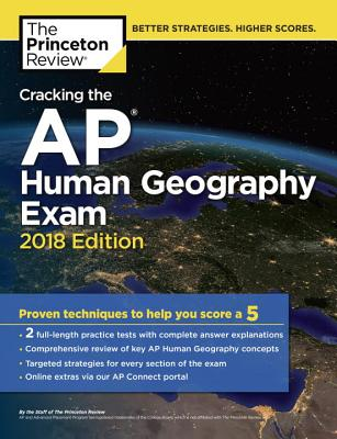 Cracking the AP Human Geography Exam, 2018 Edition: Proven