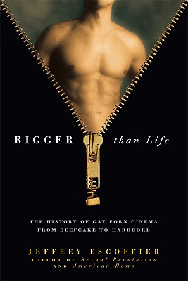 Bigger Than Life: The History of Gay Porn Cinema from Beefcake to Hardcore Cover Image
