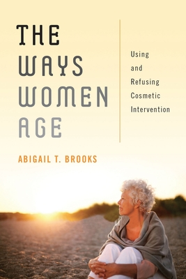 The Ways Women Age: Using and Refusing Cosmetic Intervention Cover Image