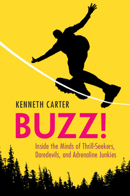Buzz!: Inside the Minds of Thrill-Seekers, Daredevils, and Adrenaline Junkies Cover Image