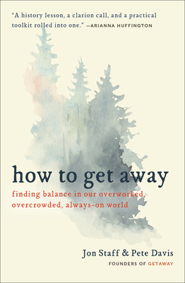 How to Get Away: Finding Balance in Our Overworked, Overcrowded, Always-On World Cover Image