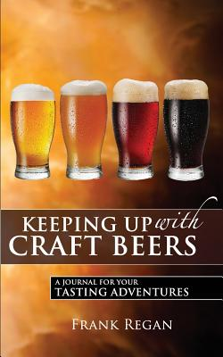 Keeping Up with Craft Beers: A Journal for Your Tasting Adventures Cover Image