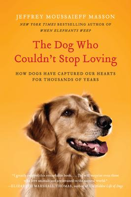 The Dog Who Couldn't Stop Loving: How Dogs Have Captured Our Hearts for Thousands of Years Cover Image