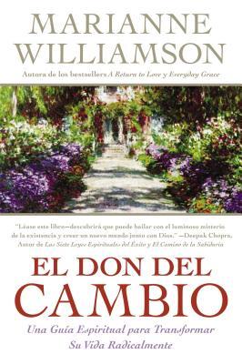 El Don del Cambio: Una Guia Espiritual Para Transformar Su Vida Radicalmente Cover Image