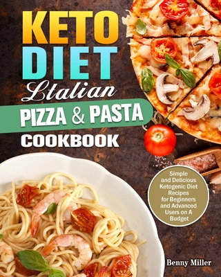 Keto Diet Italian Pizza & Pasta Cookbook: Simple and Delicious Ketogenic Diet Recipes for Beginners and Advanced Users on A Budget Cover Image