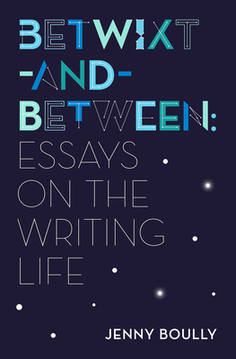 Betwixt-And-Between: Essays on the Writing Life Cover Image
