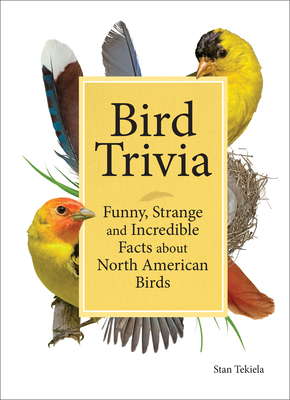 Bird Trivia: Funny, Strange and Incredible Facts about North American Birds Cover Image