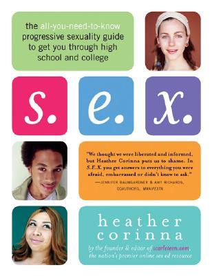 S.E.X.: The All-You-Need-To-Know Progressive Sexuality Guide to Get You Through High School and College Cover Image