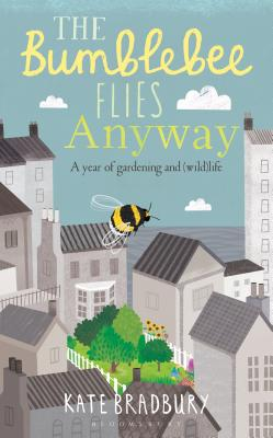 The Bumblebee Flies Anyway: A year of gardening and (wild)life Cover Image