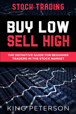 Stock Trading: BUY LOW SELL HIGH: The Definitive Guide For Beginner Traders In The Stock Market Cover Image
