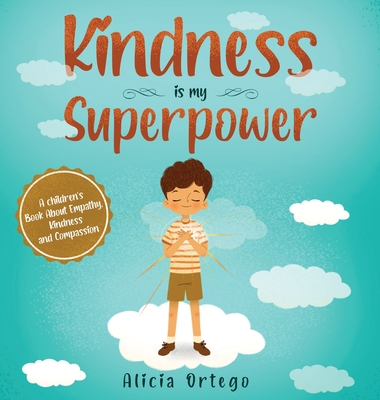 Kindness is My Superpower: A children's Book About Empathy, Kindness and Compassion Cover Image