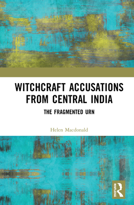 Witchcraft Accusations from Central India: The Fragmented Urn Cover Image