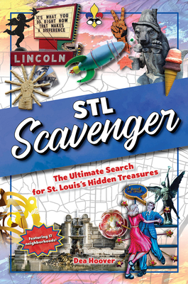 STL Scavenger: The Ultimate Search for St. Louis's Hidden Treasures Cover Image