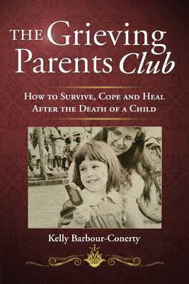 The Grieving Parents Club: How to Survive, Cope and Heal After the Death of a Child Cover Image