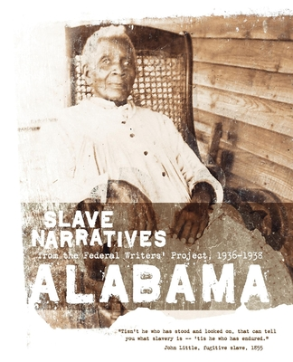 Alabama Slave Narratives: Slave Narratives from the Federal Writers' Project 1936-1938 Cover Image